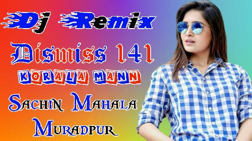 Dismiss-141(Korala-Mann)-Punjabi-Song-Mixx-By-Sachin-Mahala-