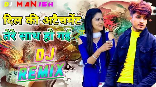 Dil-Ki-Attachment-Tere-Saath-Ho-Gayi-Dj-Remix-(Tik-Tok-Viral-Song)-Dj-Manish