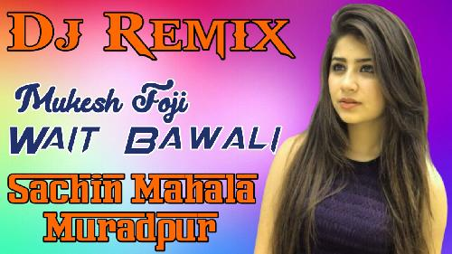 Wait-Bawali(Mukesh-Foji)New-Song-Mixx-By-Sachin-Mahala-