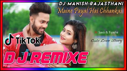 Maine-Payal-Hai-Chhankai-(Love-Mix)-Tik-Tok-Trending-Song-Dj-Manish