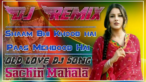 Saam-Bhi-Khoob-Hai-Paas-Mehboob-Hai-Old-Hindi-Song-Mixx-By-Sachin-Mahala-